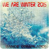 We Are Winter 2015 Dance Compilation (100 Super Essential Dance House Electro Edm Minimal DJ Songs) von Various Artists