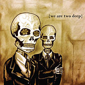 We Are Two Deep von II Deep