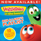 VeggieTales In The House: Bob & Larry's Playlist by VeggieTales