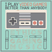 I Play Video Games Better Than Anybody: Ethics in Gaming Music by Various Artists