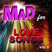 Mad for Love Songs, Vol. 5 by Various Artists