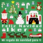 Feliz Navidad Iker - Mi Regalo de Navidad para Ti de Various Artists