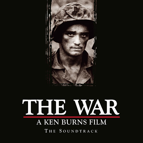 The War, A Ken Burns Film, The Soundtrack by Various Artists