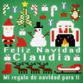 Feliz Navidad Claudia - Mi Regalo de Navidad para Ti de Various Artists