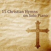 15 Christian Hymns on Solo Piano by The O'Neill Brothers Group