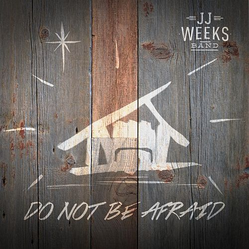 Do Not Be Afraid by JJ Weeks Band