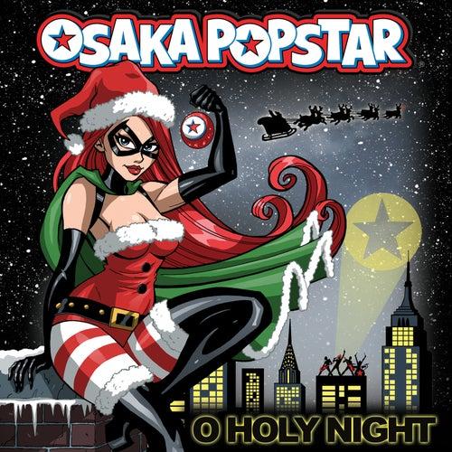 O Holy Night by Osaka Popstar