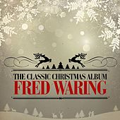 The Classic Christmas Album (Remastered) by Fred Waring