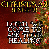 Lord, We Come to Ask Your Healing by Christmas Singers