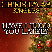 Have I Told You Lately by Christmas Singers