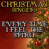 Every Time I Feel the Spirit by Christmas Singers
