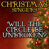 Will the Circle Be Unbroken? by Christmas Singers