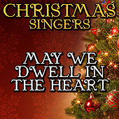 May We Dwell In the Heart by Christmas Singers