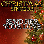 Send Her Your Love by Christmas Singers