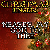 Nearer, My God, to Thee by Christmas Singers