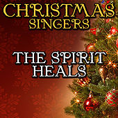 The Spirit Heals by Christmas Singers