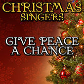 Give Peace a Chance by Christmas Singers