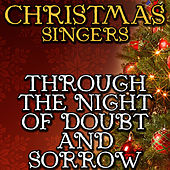 Through the Night of Doubt and Sorrow by Christmas Singers