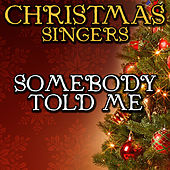 Somebody Told Me by Christmas Singers