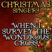 When I Survey the Wondrous Cross by Christmas Singers