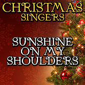 Sunshine On My Shoulders by Christmas Singers