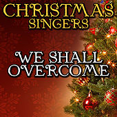 We Shall Overcome by Christmas Singers