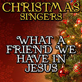 What a Friend We Have in Jesus by Christmas Singers