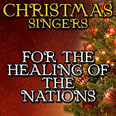 For the Healing of the Nations by Christmas Singers