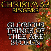 Glorious Things of Thee Are Spoken by Christmas Singers