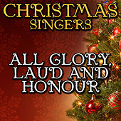 All Glory, Laud and Honour by Christmas Singers