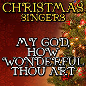 My God, How Wonderful Thou Art by Christmas Singers