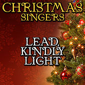Lead, Kindly Light by Christmas Singers