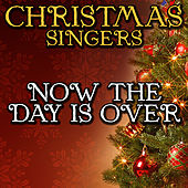 Now the Day Is Over by Christmas Singers