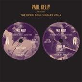 The Merri Soul Singles Vol 4 by Paul Kelly