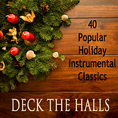 40 Popular Holiday Instrumental Classics: Deck the Halls by The O'Neill Brothers Group