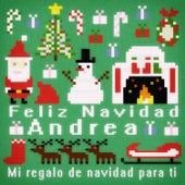 Feliz Navidad Andrea - Mi Regalo de Navidad para Ti de Various Artists