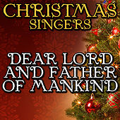 Dear Lord and Father of Mankind by Christmas Singers