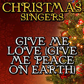 Give Me Love (Give Me Peace On Earth) by Christmas Singers