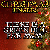 There Is a Green Hill Far Away by Christmas Singers