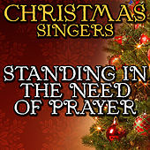 Standing in the Need of Prayer by Christmas Singers