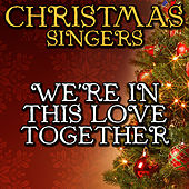 We're in This Love Together by Christmas Singers