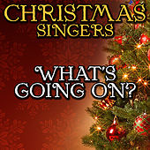 What's Going On? by Christmas Singers