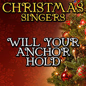 Will Your Anchor Hold by Christmas Singers