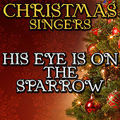 His Eye Is On the Sparrow by Christmas Singers