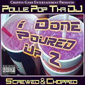 I Done Poured Up 2 by Pollie Pop