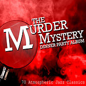 The Murder Mystery Dinner Party Album - 70 Atmospheric Jazz Classics by Various Artists