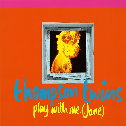 Play With Me (Jane) by Thompson Twins