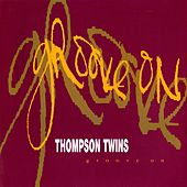 Groove On von Thompson Twins