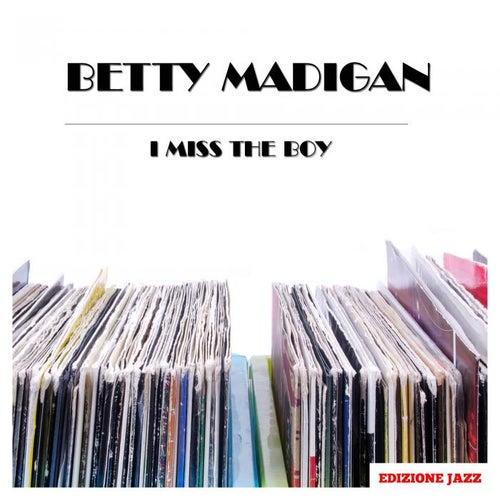 I Miss The Boy von Betty Madigan