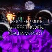 Deep Sleep Music with Beethoven, Bach, Mozart – Deep Sleep Music Therapy, Long Sleeping Songs to Help You Relax, Peaceful Music for Stress Relief by Deep Sleep Music Academy